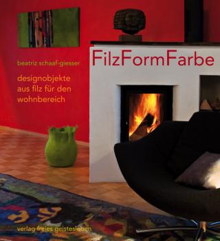 Schaaf-Giesser, B.: FilzFormFarbe - Designobjekte aus Filz für den Wohnbereich