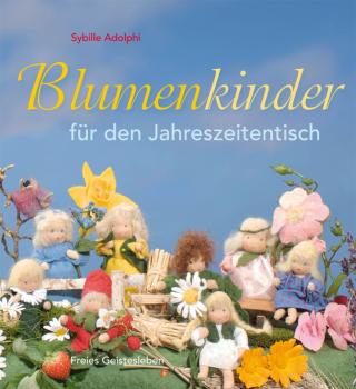 Adolphi, Sibille: Blumenkinder für den Jahreszeitentisch