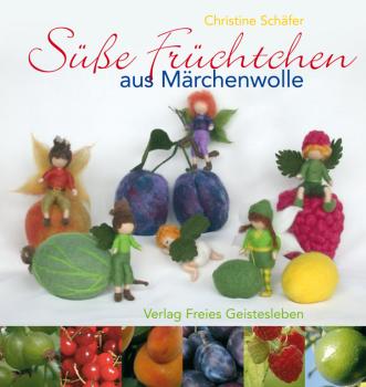 FG Schäfer, Ch.: Süse Früchtchen aus Märchenwolle