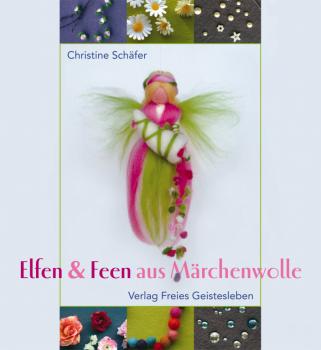Schäfer, Ch.: Elfen und Feen aus Märchenwolle