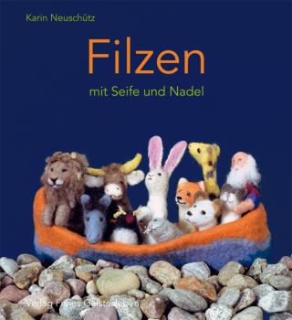 Neuschütz, Karin: Filzen mit Seife und Nadel