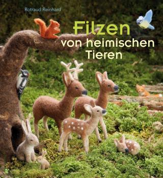 Reinhard, Rotraud: Filzen von heimischen Tieren