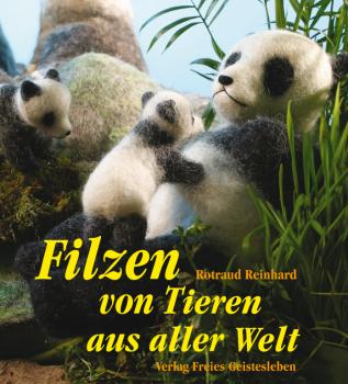 Reinhard, Rotraud: Filzen von Tieren aus aller Welt