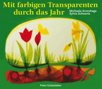 Kronshage, Michaela - Schwartz, Sylvia: Mit farbigen Transparenten durch das Jahr