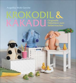 Wolk-Gerche, Angelika: Krokodil und Kakadu Originelle Häkeltiere zum Selbermachen