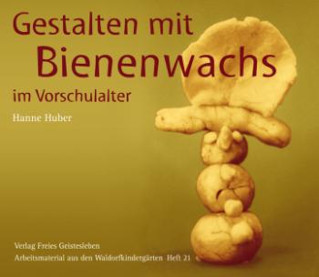Huber, Hanne: Gestalten mit Bienenwachs im Vorschulhalter