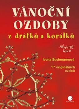 GRADA Šuchmannová, Ivona: Vánoční ozdoby z drátků a korálků