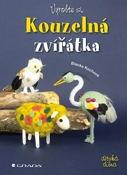 GRADA Kochová, Blanka: Vyrobte si kouzelná zvířátka