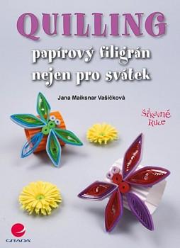 GRADA Maixnar Vašíčková, Jana: Quilling papírový filigrán nejen pro svátek
